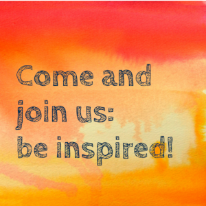 Come and join us: be inspired!